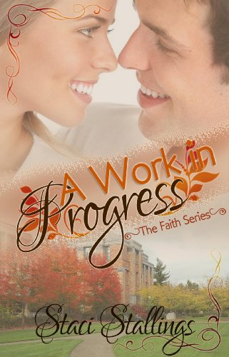 A Work in Progress A New Adult Contemporary Christian Romance Novel (The Faith Series Book 1)