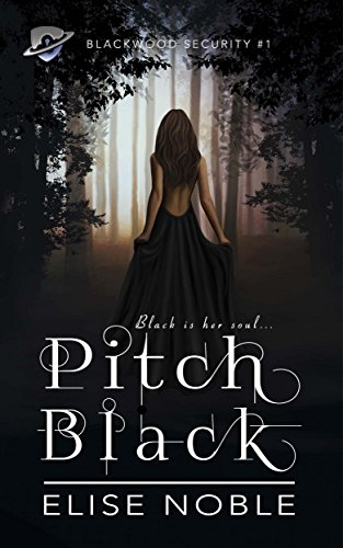 Pitch Black A Romantic Thriller (Blackwood Security Book 1)