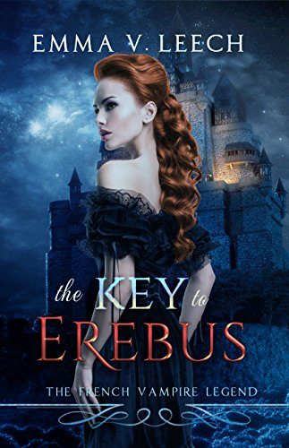 The Key to Erebus Les Corbeaux The French Vampire Legend Book 1