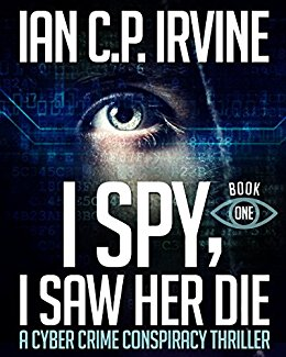 I spy, I Saw Her Die (BOOK ONE) a gripping, page-turning cyber crime murder mystery conspiracy thriller