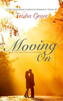 Moving On A Contemporary Christian Romance (Ghost Of The Past Book 1)