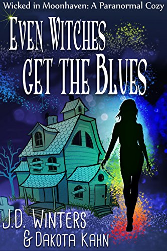 Even Witches Get the Blues (Wicked in Moonhaven A Paranormal Cozy Book 1)