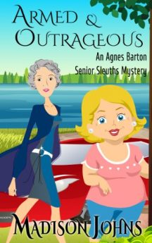 Armed and Outrageous Cozy Mystery (Book 1 - Agnes Barton Senior Sleuth Mystery)