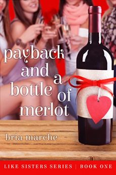Payback and a Bottle of Merlot (Like Sisters Series Book 1) Chick Lit A Romantic Comedy
