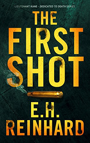 The First Shot (Lieutenant Kane Dedicated to Death Series Book 1)