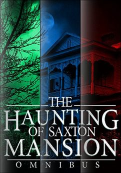 The Haunting of Saxton Mansion Omnibus A Haunted House Mystery