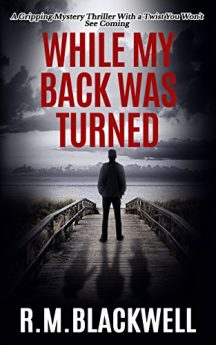 While My Back Was Turned A Gripping Mystery Thriller